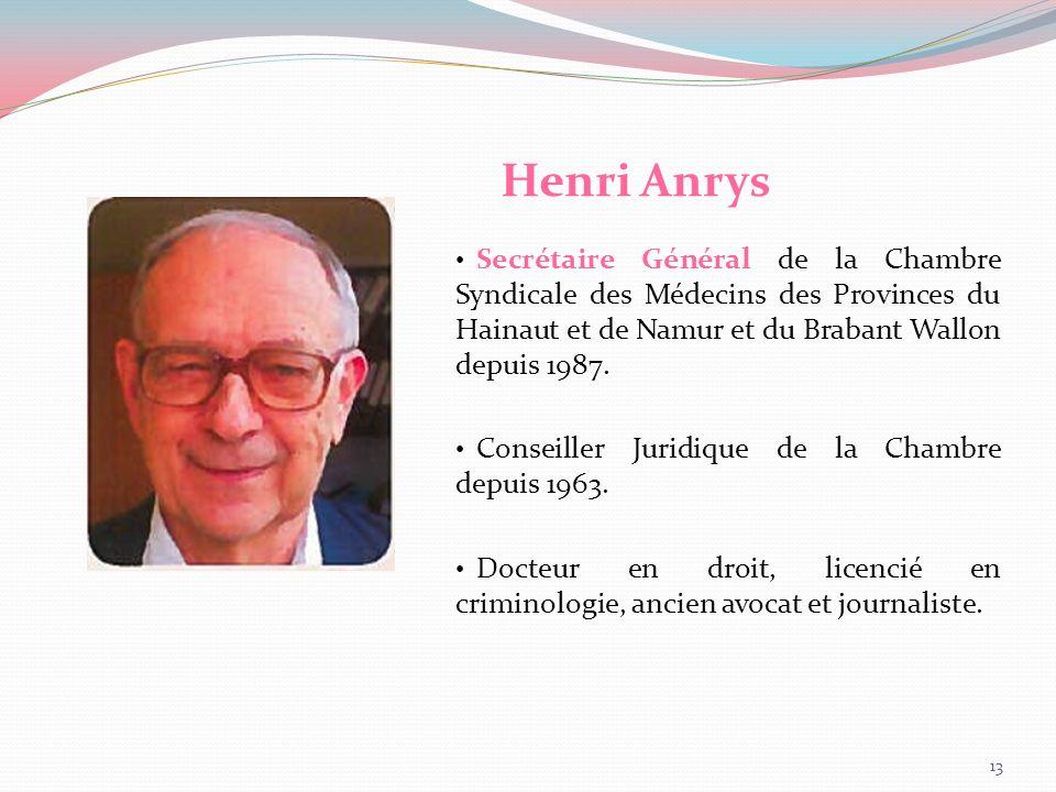 Henri Anrys Secrétaire Général de la Chambre Syndicale des Médecins des Provinces du Hainaut et de Namur et du Brabant Wallon depuis 1987. Conseiller