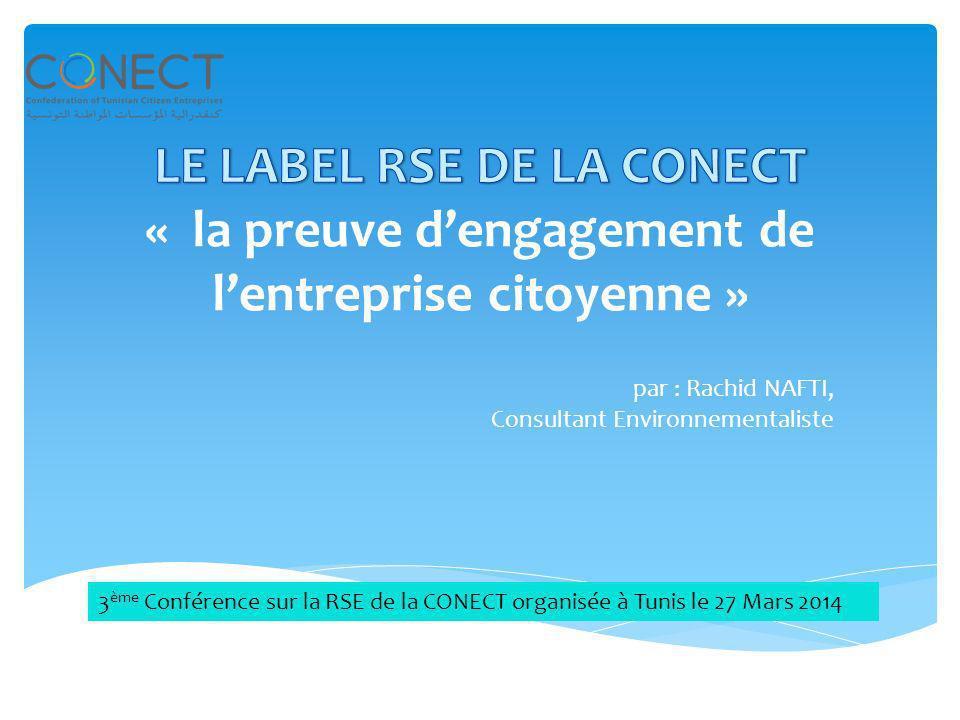 par : Rachid NAFTI, Consultant Environnementaliste 3 ème Conférence sur la RSE de la CONECT organisée à Tunis le 27 Mars 2014