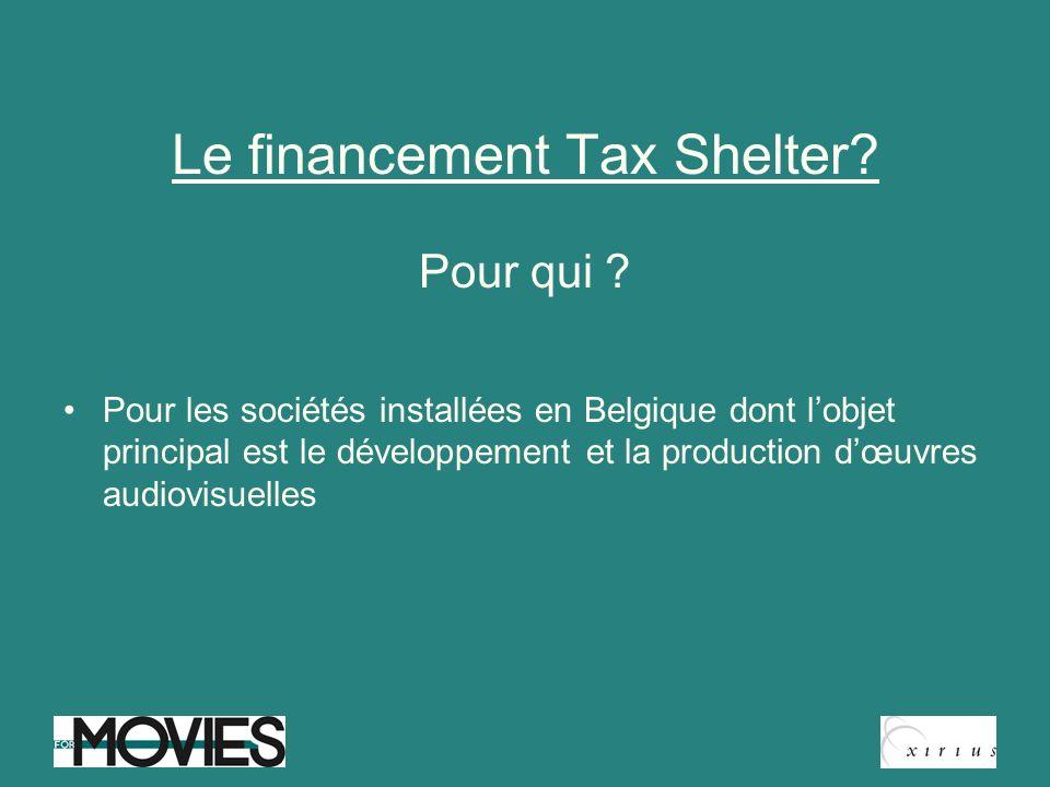 Le financement Tax Shelter? Pour qui ? Pour les sociétés installées en Belgique dont lobjet principal est le développement et la production dœuvres au
