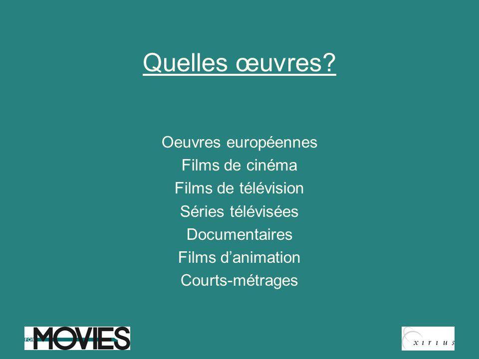 Quelles œuvres? Oeuvres européennes Films de cinéma Films de télévision Séries télévisées Documentaires Films danimation Courts-métrages