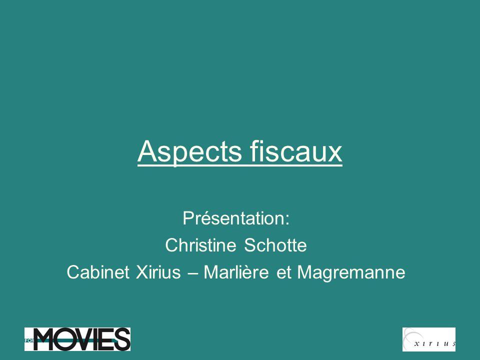 Aspects fiscaux Présentation: Christine Schotte Cabinet Xirius – Marlière et Magremanne