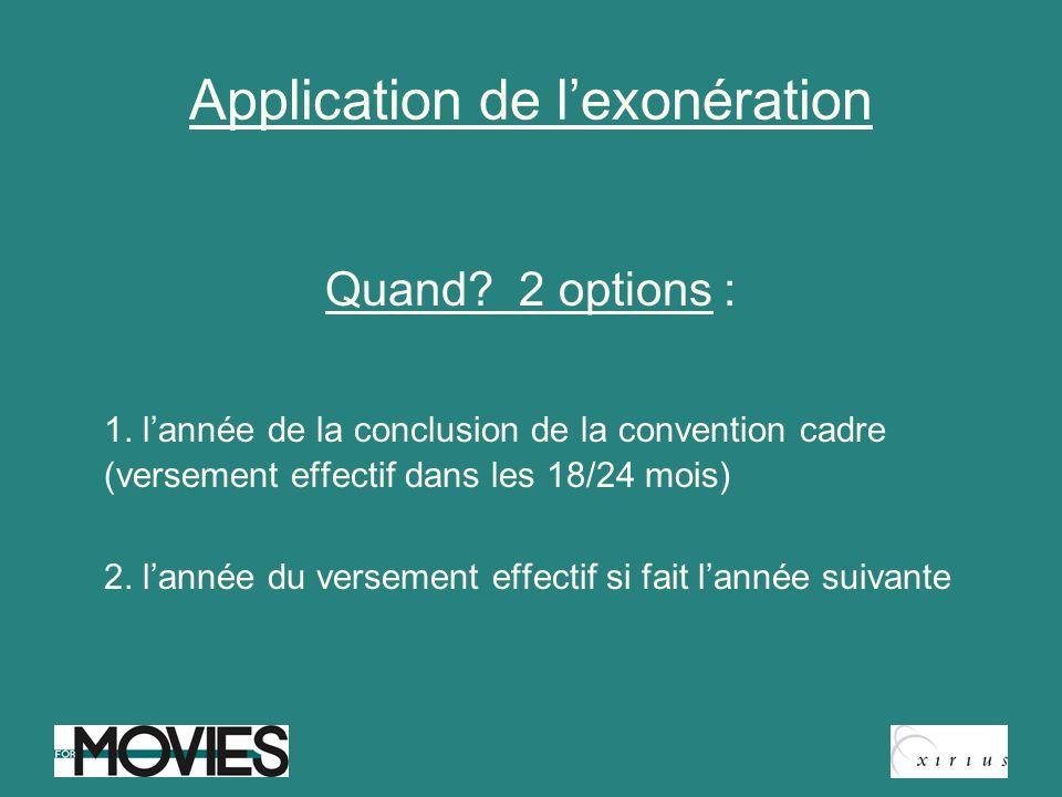 Application de lexonération Quand? 2 options : 1. lannée de la conclusion de la convention cadre (versement effectif dans les 18/24 mois) 2. lannée du