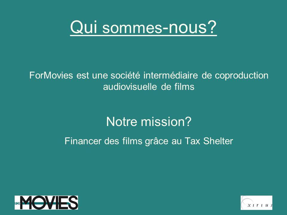 Qui sommes -nous? ForMovies est une société intermédiaire de coproduction audiovisuelle de films Notre mission? Financer des films grâce au Tax Shelte