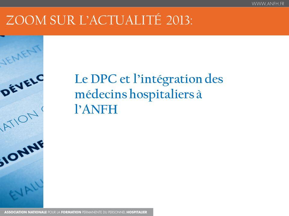 ZOOM SUR LACTUALITÉ 2013: Le DPC et lintégration des médecins hospitaliers à lANFH