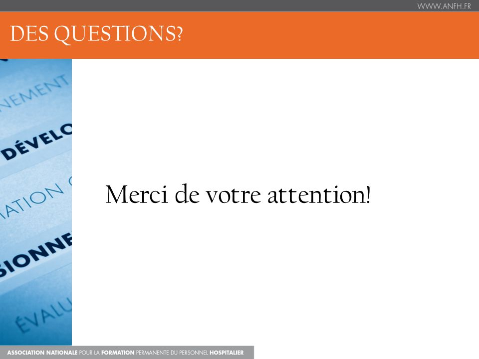 DES QUESTIONS Merci de votre attention!
