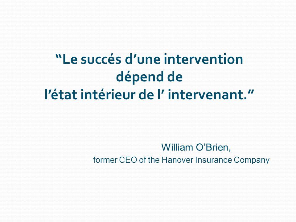 Le succés dune intervention dépend de létat intérieur de l intervenant. William OBrien, former CEO of the Hanover Insurance Company