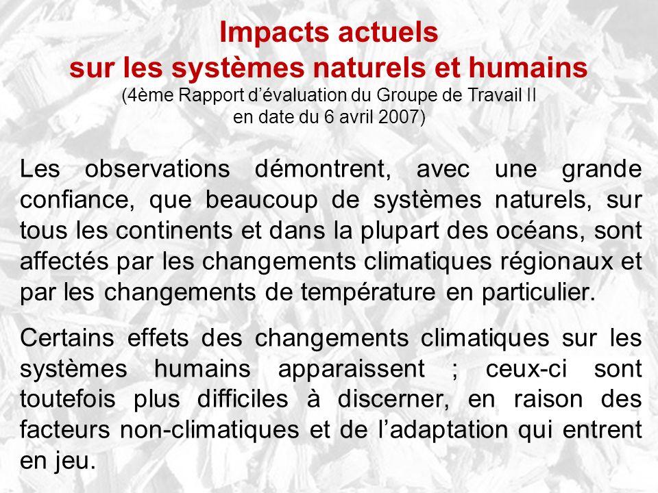 Les observations démontrent, avec une grande confiance, que beaucoup de systèmes naturels, sur tous les continents et dans la plupart des océans, sont affectés par les changements climatiques régionaux et par les changements de température en particulier.