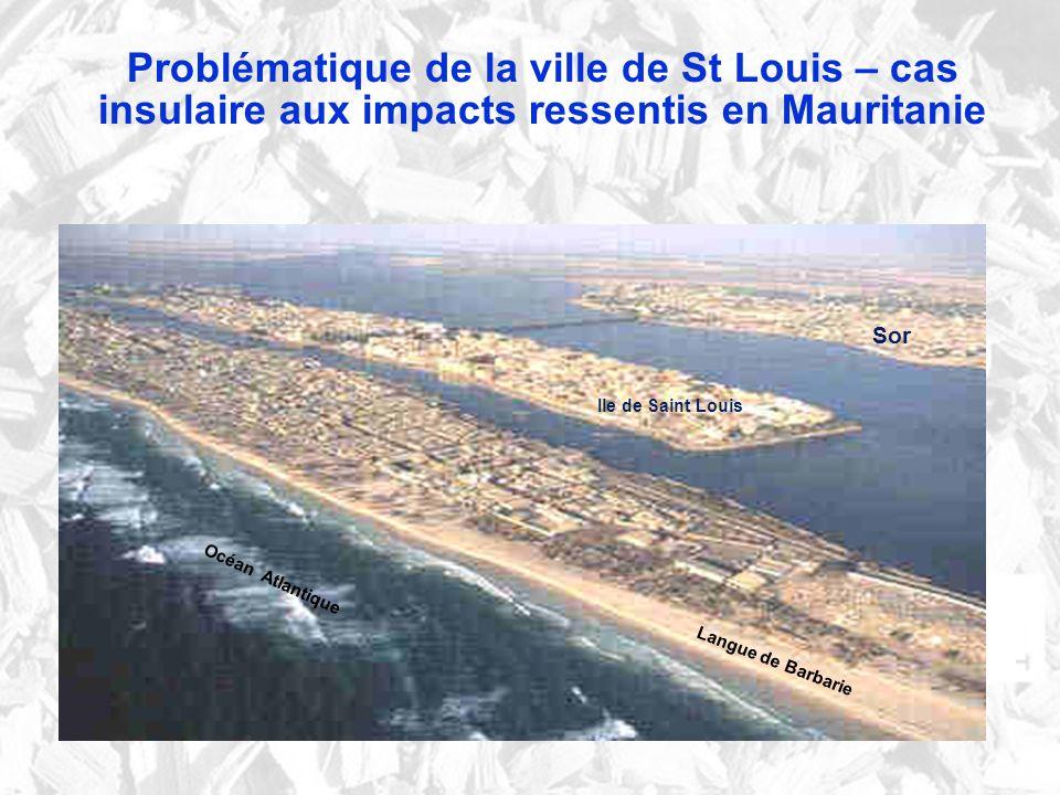 Problématique de la ville de St Louis – cas insulaire aux impacts ressentis en Mauritanie Sor Langue de Barbarie Océan Atlantique Ile de Saint Louis