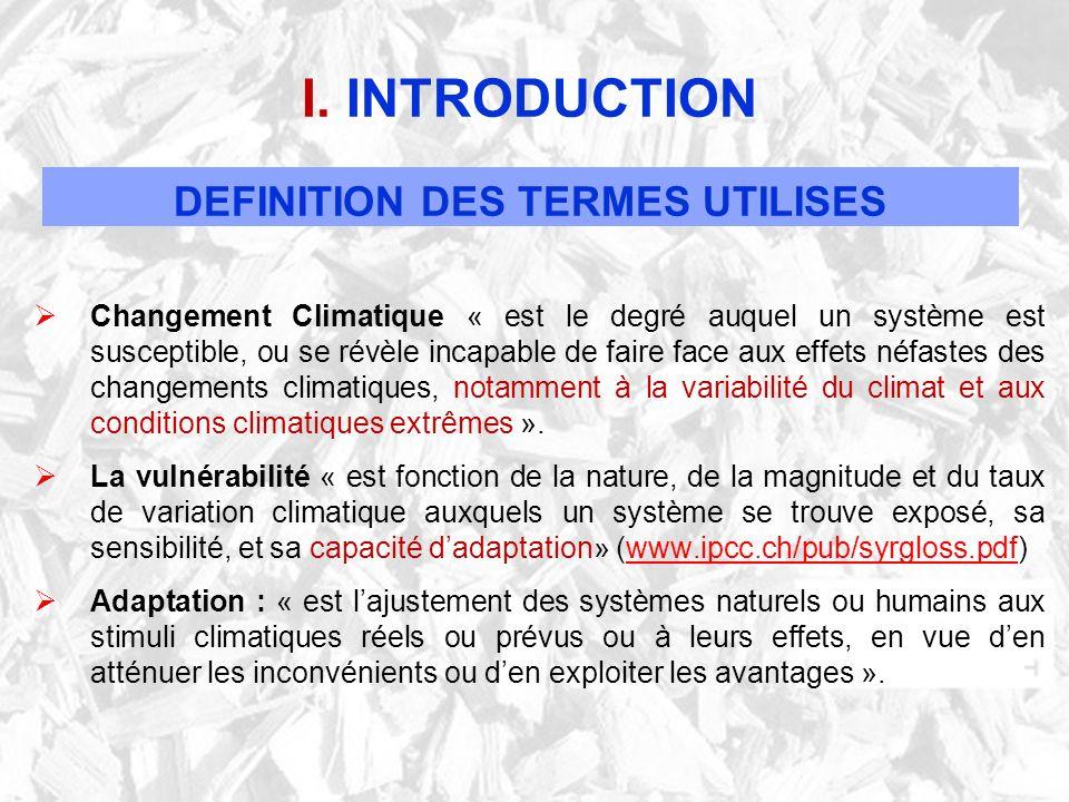 I. INTRODUCTION DEFINITION DES TERMES UTILISES Changement Climatique « est le degré auquel un système est susceptible, ou se révèle incapable de faire