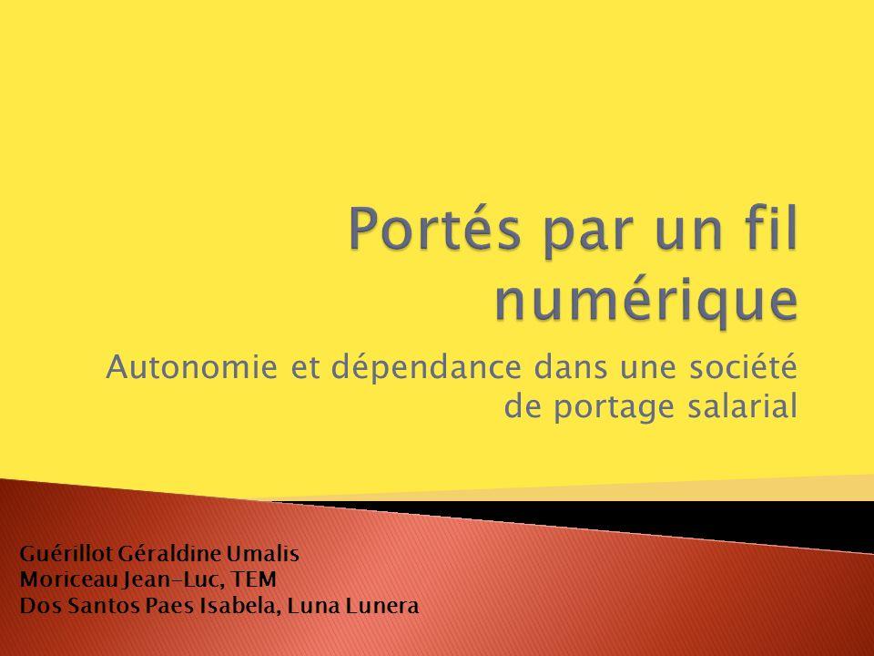 Autonomie et dépendance dans une société de portage salarial Guérillot Géraldine Umalis Moriceau Jean-Luc, TEM Dos Santos Paes Isabela, Luna Lunera