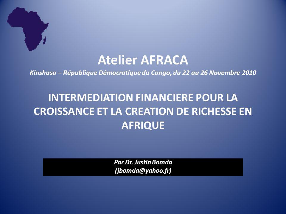 Atelier AFRACA Kinshasa – République Démocratique du Congo, du 22 au 26 Novembre 2010 INTERMEDIATION FINANCIERE POUR LA CROISSANCE ET LA CREATION DE R