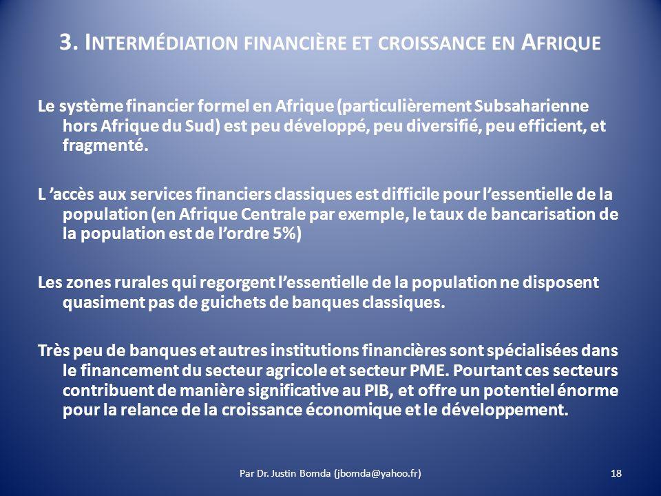 3. I NTERMÉDIATION FINANCIÈRE ET CROISSANCE EN A FRIQUE Le système financier formel en Afrique (particulièrement Subsaharienne hors Afrique du Sud) es