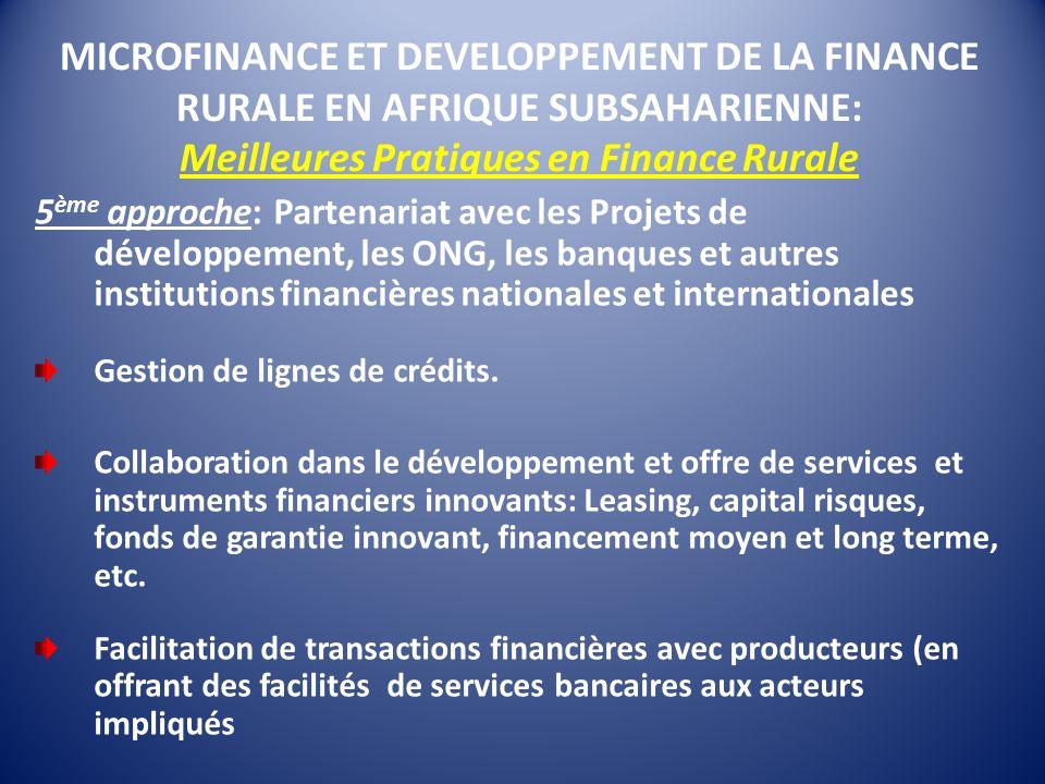 MICROFINANCE ET DEVELOPPEMENT DE LA FINANCE RURALE EN AFRIQUE SUBSAHARIENNE: Meilleures Pratiques en Finance Rurale 5 ème approche: Partenariat avec l