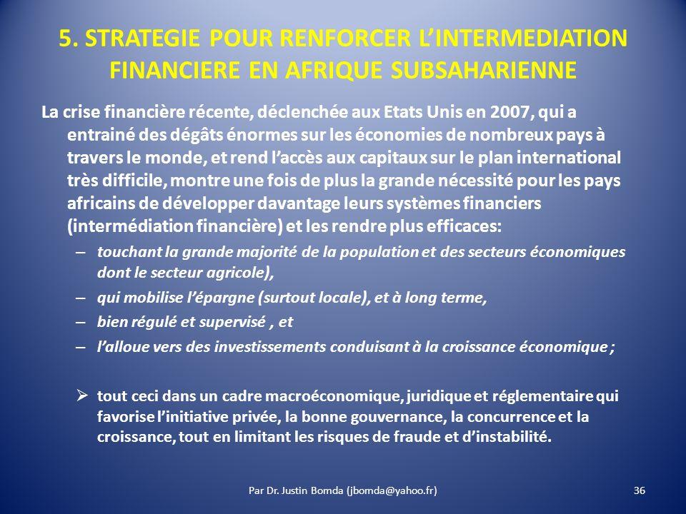 5. STRATEGIE POUR RENFORCER LINTERMEDIATION FINANCIERE EN AFRIQUE SUBSAHARIENNE La crise financière récente, déclenchée aux Etats Unis en 2007, qui a