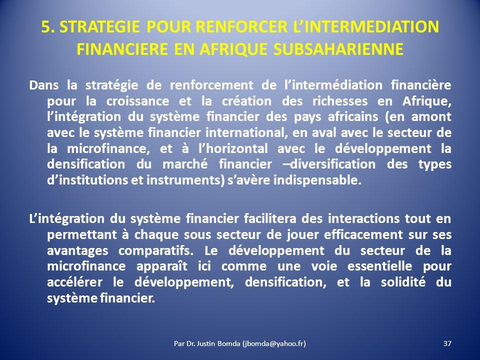 5. STRATEGIE POUR RENFORCER LINTERMEDIATION FINANCIERE EN AFRIQUE SUBSAHARIENNE Dans la stratégie de renforcement de lintermédiation financière pour l