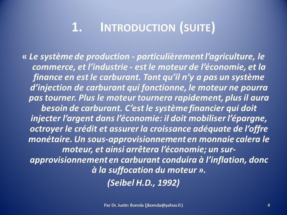 1.I NTRODUCTION ( SUITE ) « Le système de production - particulièrement lagriculture, le commerce, et lindustrie - est le moteur de léconomie, et la finance en est le carburant.