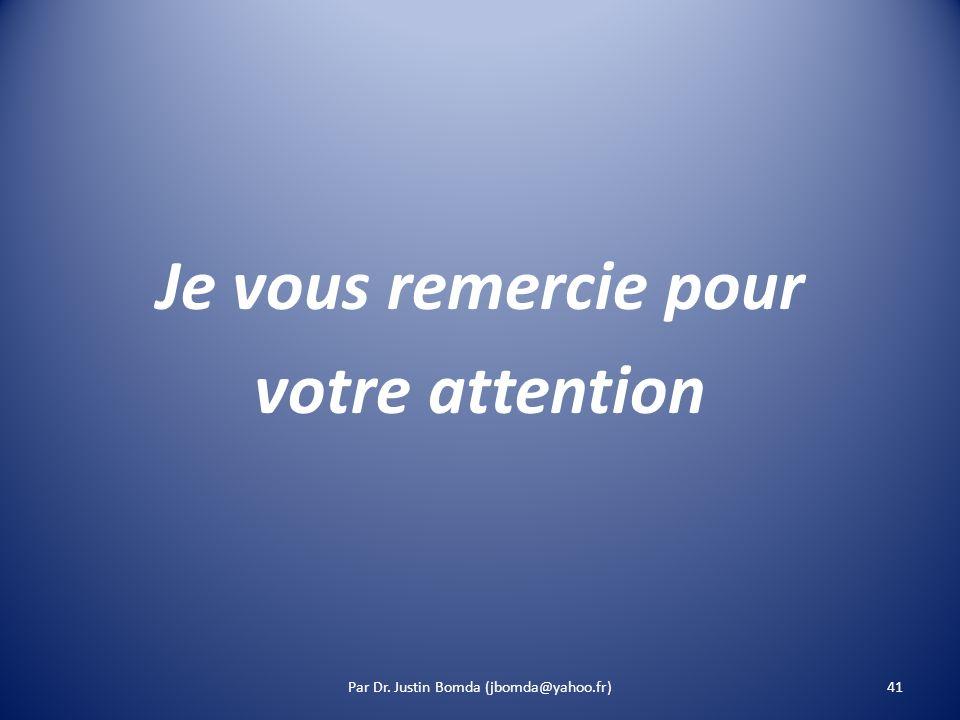 Je vous remercie pour votre attention 41Par Dr. Justin Bomda (jbomda@yahoo.fr)