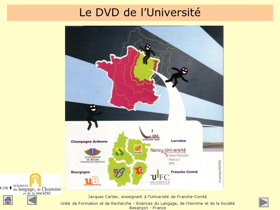 Jacques Cartier, enseignant à lUniversité de Franche-Comté Unité de Formation et de Recherche - Sciences du Langage, de lHomme et de la Société Besançon - France Contenu du DVD