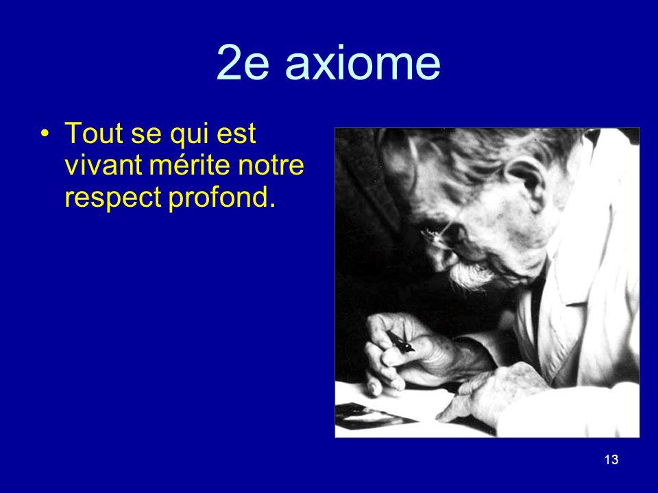 13 2e axiome Tout se qui est vivant mérite notre respect profond.