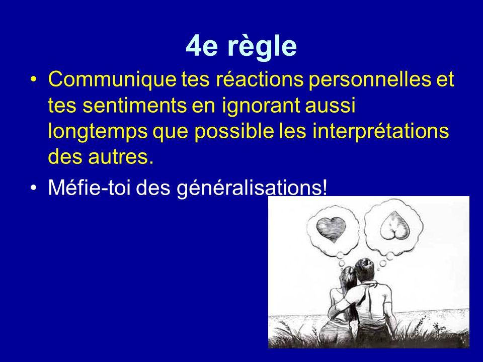 20 4e règle Communique tes réactions personnelles et tes sentiments en ignorant aussi longtemps que possible les interprétations des autres. Méfie-toi