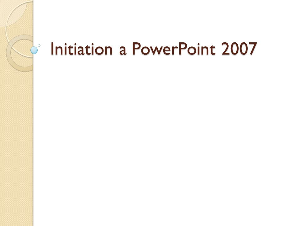 Initiation a PowerPoint 2007