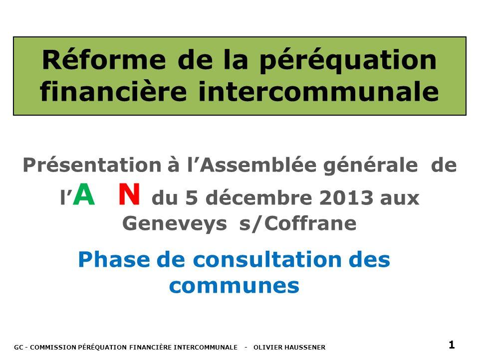 Réforme de la péréquation financière intercommunale Présentation à lAssemblée générale de l ACN du 5 décembre 2013 aux Geneveys s/Coffrane Phase de consultation des communes GC - COMMISSION PÉRÉQUATION FINANCIÈRE INTERCOMMUNALE - OLIVIER HAUSSENER 1