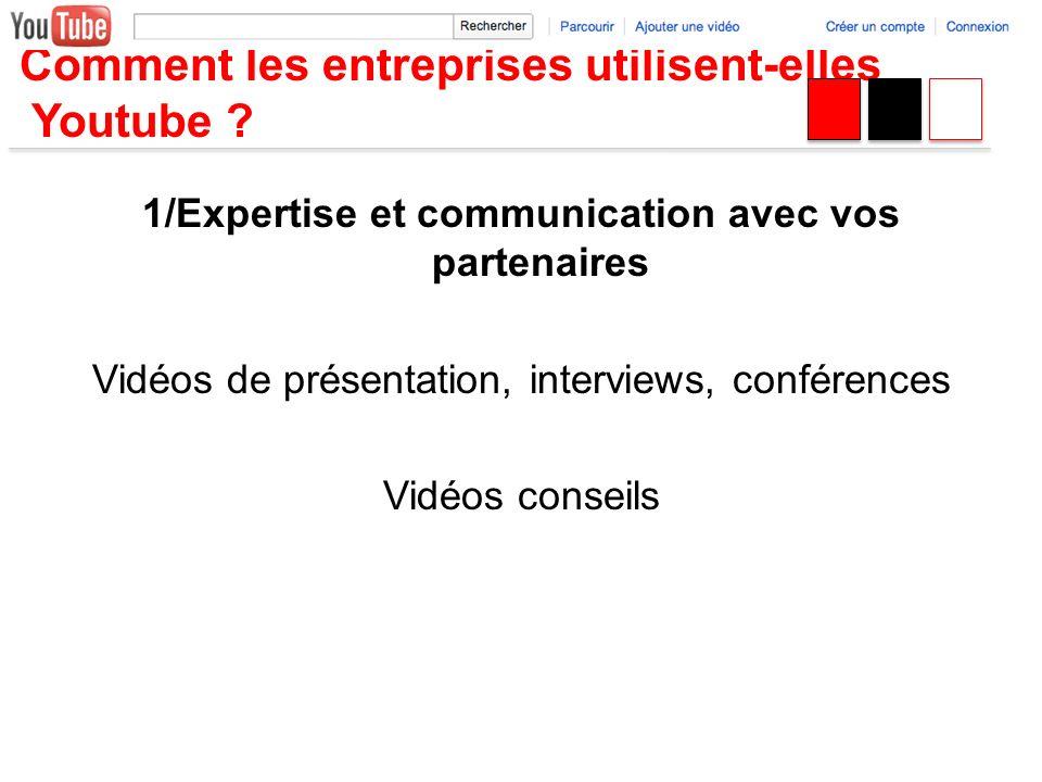 Comment les entreprises utilisent-elles Youtube ? 1/Expertise et communication avec vos partenaires Vidéos de présentation, interviews, conférences Vi