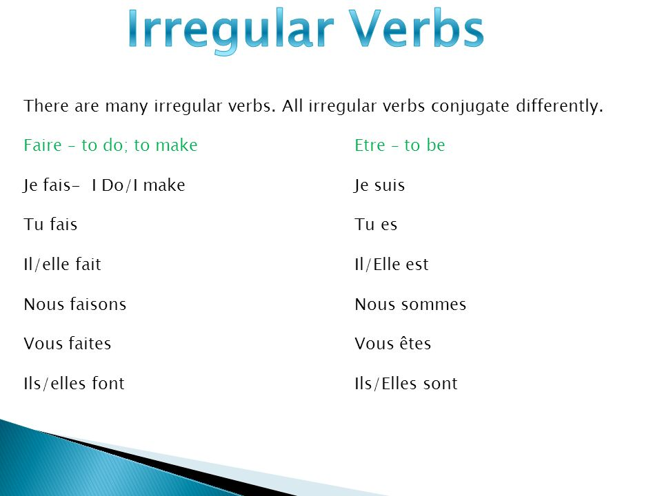 There are many irregular verbs.All irregular verbs conjugate differently.