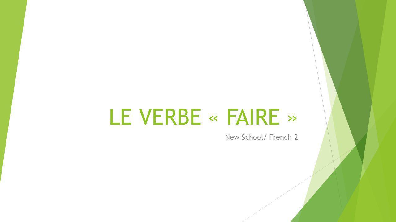LE VERBE « FAIRE » New School/ French 2