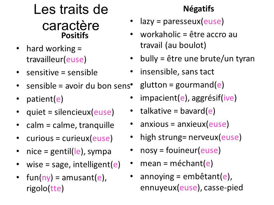 Les traits de caractère Positifs hard working = travailleur(euse) sensitive = sensible sensible = avoir du bon sens patient(e) quiet = silencieux(euse