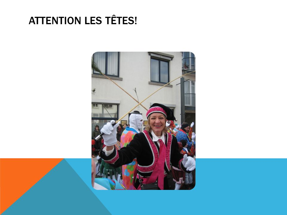ATTENTION LES TÊTES!
