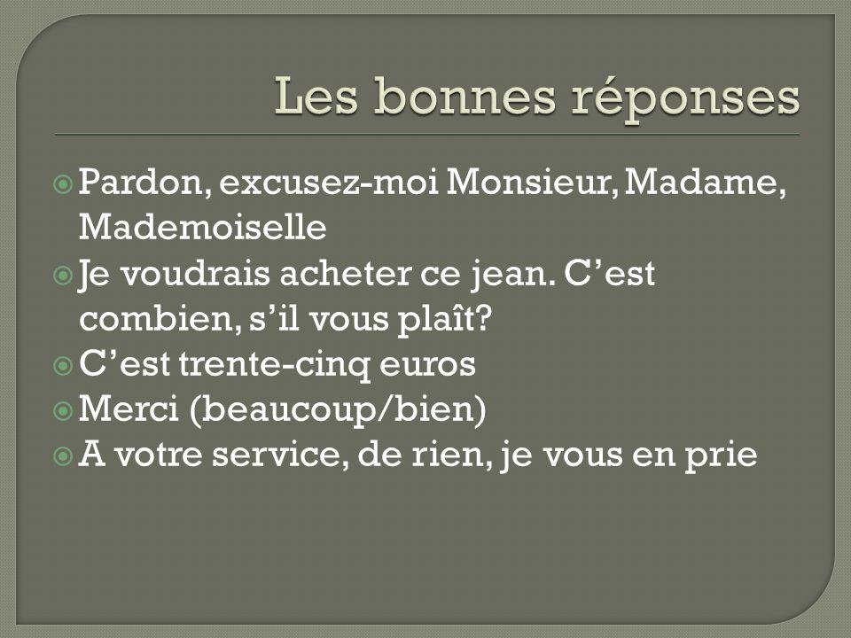 Pardon, excusez-moi Monsieur, Madame, Mademoiselle Je voudrais acheter ce jean.