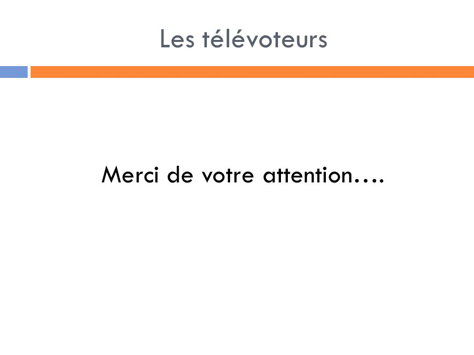 Les télévoteurs Merci de votre attention….