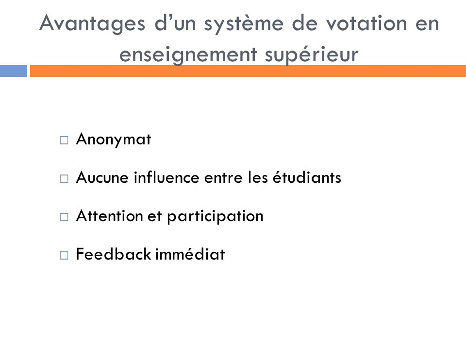 Avantages dun système de votation en enseignement supérieur Anonymat Aucune influence entre les étudiants Attention et participation Feedback immédiat