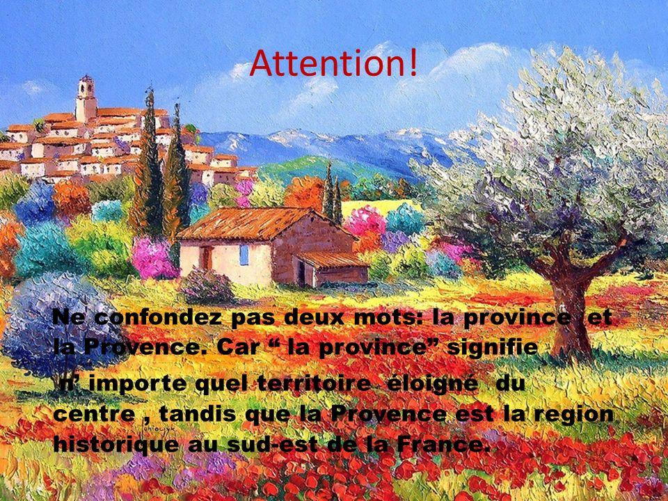 Attention. Ne confondez pas deux mots: la province et la Provence.