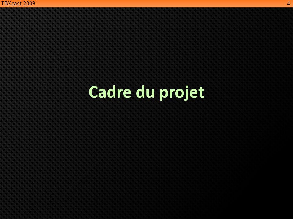 Cadre du projet 4 TBXcast 2009