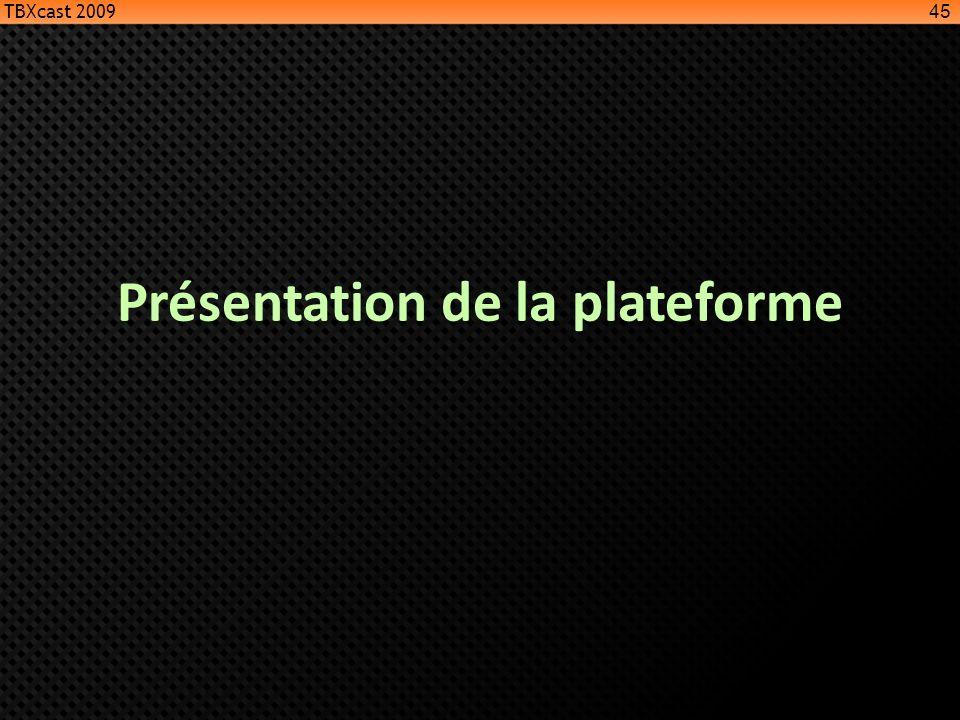 Présentation de la plateforme 45 TBXcast 2009