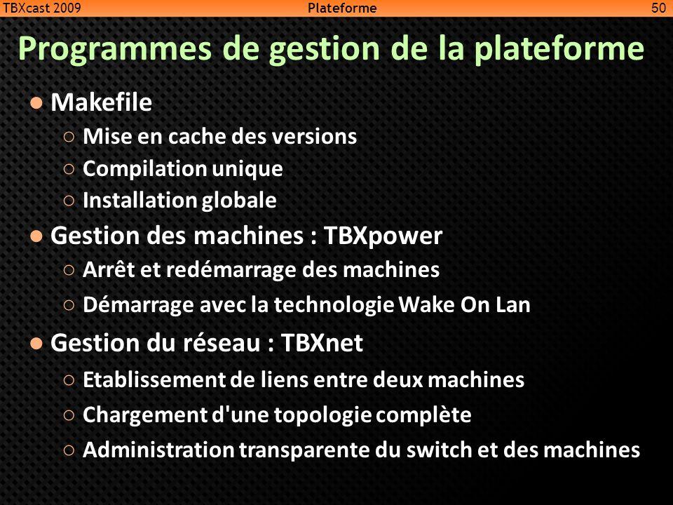 Programmes de gestion de la plateforme Makefile Mise en cache des versions Compilation unique Installation globale Gestion des machines : TBXpower Arr