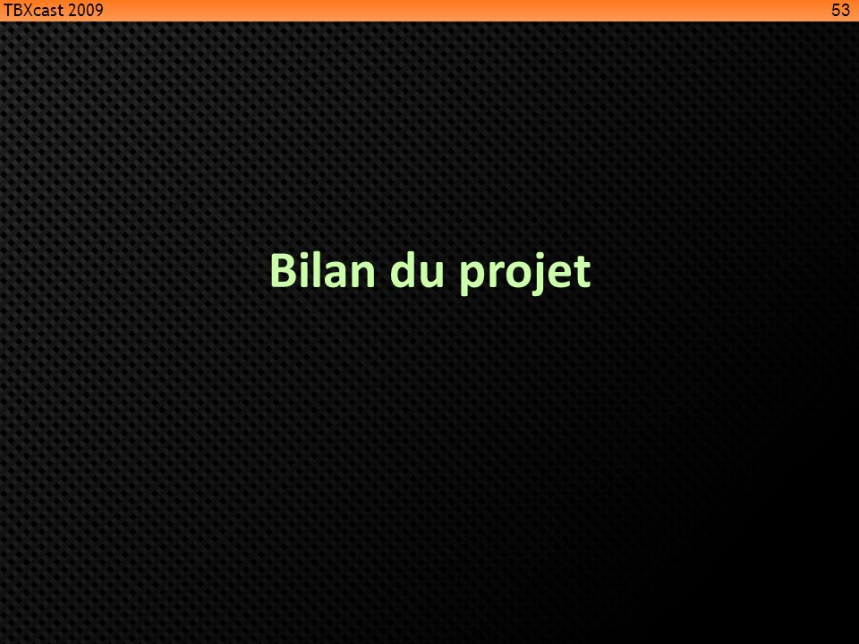 Bilan du projet 53 TBXcast 2009