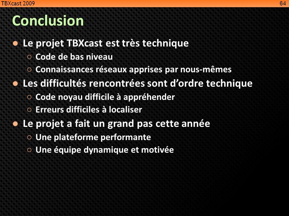 Conclusion Le projet TBXcast est très technique Code de bas niveau Connaissances réseaux apprises par nous-mêmes Les difficultés rencontrées sont dord