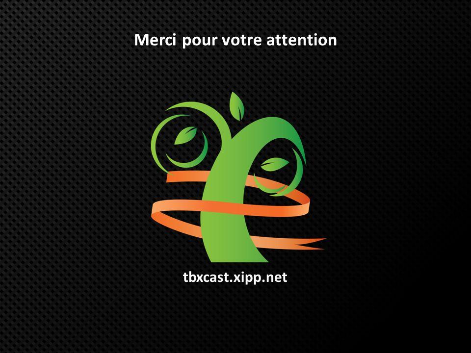 Merci pour votre attention tbxcast.xipp.net