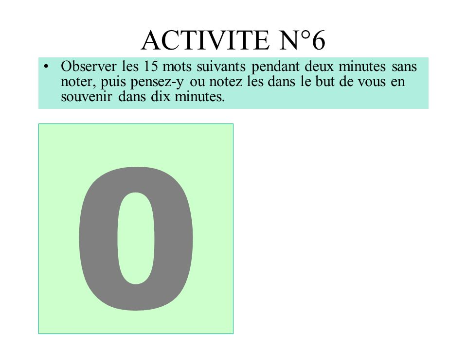 ACTIVITE N°6 Observer les 15 mots suivants pendant deux minutes sans noter, puis pensez-y ou notez les dans le but de vous en souvenir dans dix minutes.