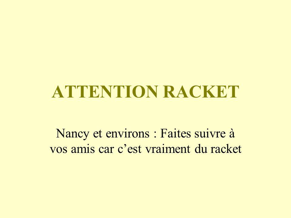 ATTENTION RACKET Nancy et environs : Faites suivre à vos amis car cest vraiment du racket
