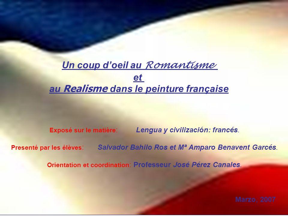 Un coup doeil au Romantisme et au Realisme dans le peinture française Exposé sur le matière :Lengua y civilización: francés. Presenté par les élèves :