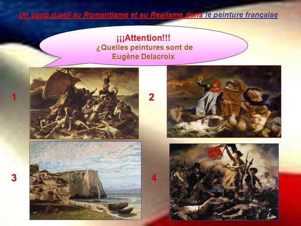 Un coup doeil au Romantisme et au Realisme dans le peinture française ¡¡¡Attention!!! ¿Quelles peintures sont de Eugène Delacroix 12 34