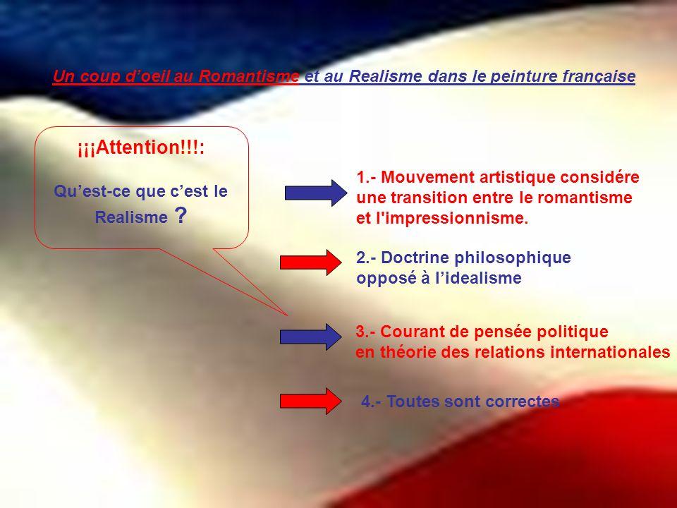 Un coup doeil au Romantisme et au Realisme dans le peinture française 4.- Toutes sont correctes 1.- Mouvement artistique considére une transition entr