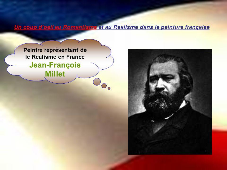 Un coup doeil au Romantisme et au Realisme dans le peinture française Peintre représentant de le Realisme en France Jean-François Millet