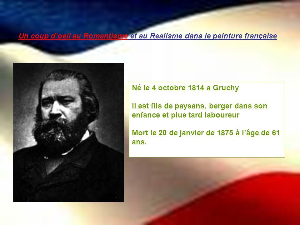 Un coup doeil au Romantisme et au Realisme dans le peinture française Né le 4 octobre 1814 a Gruchy Il est fils de paysans, berger dans son enfance et