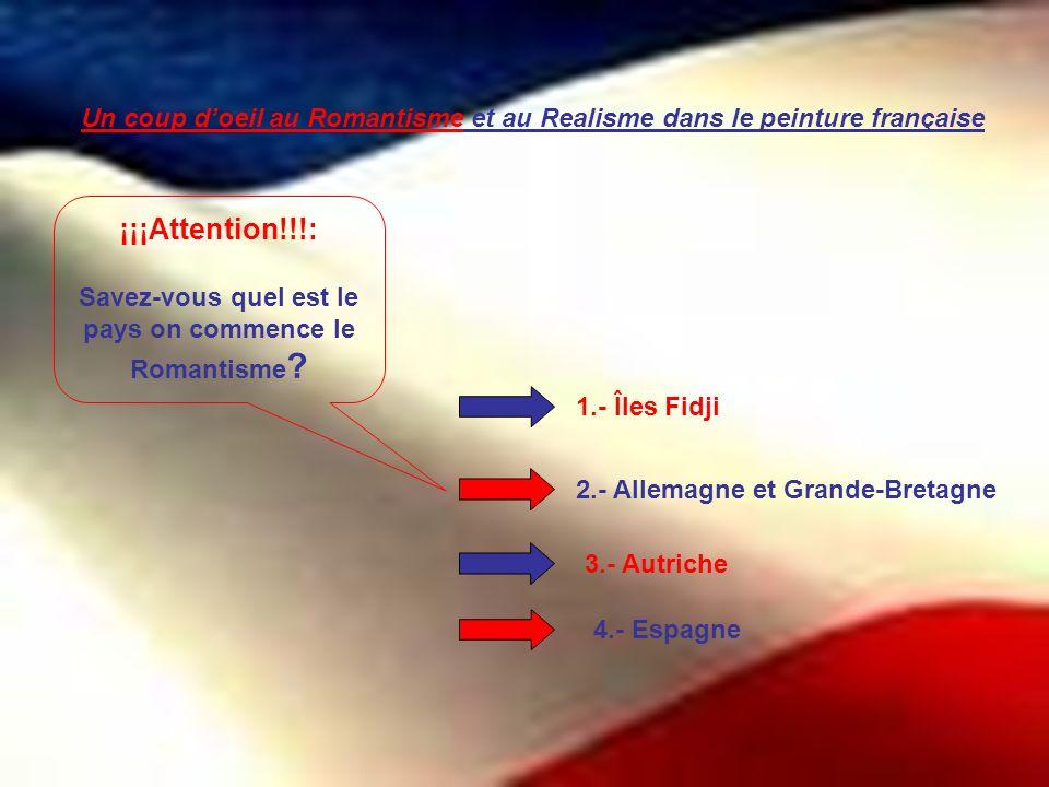 Un coup doeil au Romantisme et au Realisme dans le peinture française 4.- Espagne 1.- Îles Fidji 2.- Allemagne et Grande-Bretagne 3.- Autriche ¡¡¡Atte