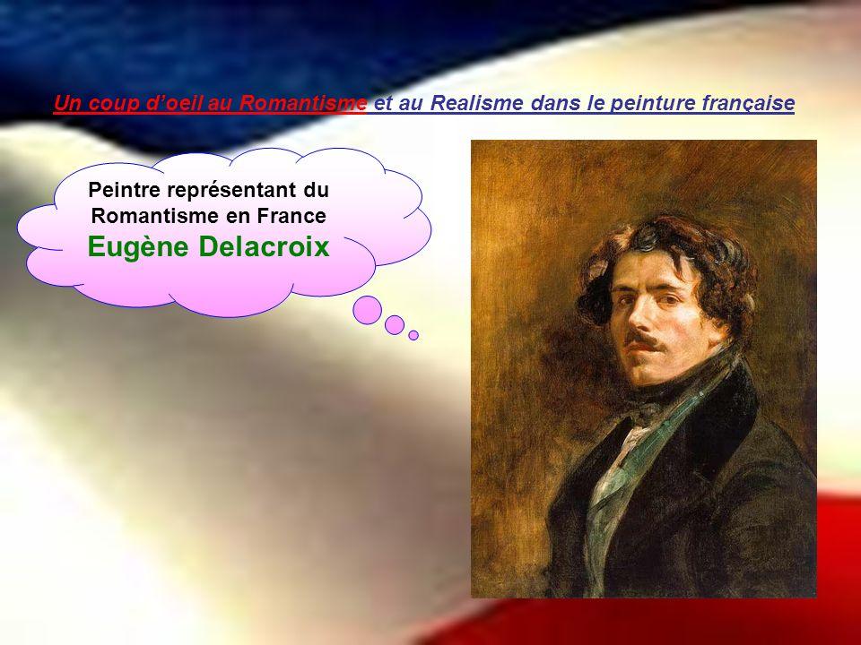 Un coup doeil au Romantisme et au Realisme dans le peinture française Peintre représentant du Romantisme en France Eugène Delacroix